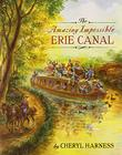 THE AMAZING IMPOSSIBLE ERIE CANAL by Cheryl Harness