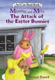 MINNIE AND MOO: THE ATTACK OF THE EASTER BUNNIES by Denys Cazet