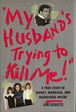 'MY HUSBAND'S TRYING TO KILL ME!' by Jim Schutze
