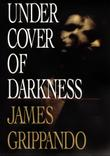 UNDER COVER OF DARKNESS by James Grippando