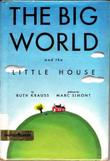 THE BIG WORLD AND THE LITTLE HOUSE by Ruth Krauss