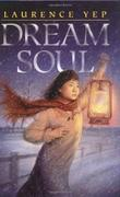 DREAM SOUL by Laurence Yep