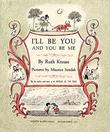 I'LL BE YOU AND YOU BE ME by Ruth Krauss