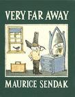VERY FAR AWAY by Maurice Sendak