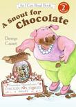 A SNOUT FOR CHOCOLATE by Denys Cazet