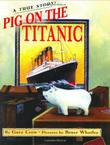 PIG ON THE TITANIC by Gary Crew