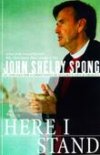 HERE I STAND by John Shelby Spong