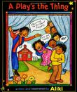 A PLAY'S THE THING by Aliki