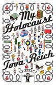 MY HOLOCAUST by Tova Reich