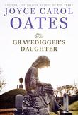 THE GRAVEDIGGER'S DAUGHTER by Joyce Carol Oates