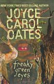 FREAKY GREEN EYES by Joyce Carol Oates