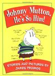 JOHNNY MUTTON, HE'S SO HIM! by James Proimos