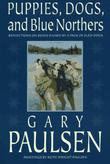 PUPPIES, DOGS, AND BLUE NORTHERS by Gary Paulsen