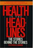 HEALTH IN THE HEADLINES by Stephen Klaidman