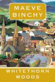 WHITETHORN WOODS by Maeve Binchy