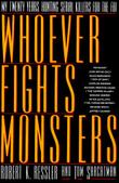 'WHOEVER FIGHTS MONSTERS...' by Robert K. Ressler