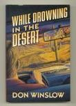 WHILE DROWNING IN THE DESERT by Don Winslow