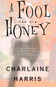 A FOOL AND HIS HONEY by Charlaine Harris