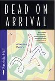 DEAD ON ARRIVAL by Patricia Hall