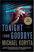 TONIGHT I SAID GOODBYE by Michael Koryta
