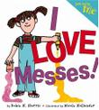 I LOVE MESSES! by Robie H. Harris