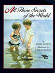 ALL THOSE SECRETS OF THE WORLD by Jane Yolen