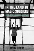IN THE LAND OF MAGIC SOLDIERS by Daniel Bergner