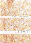 A WHISTLING WOMAN by A.S. Byatt