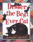 DESSER, THE BEST CAT EVER by Maggie Smith