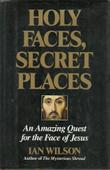HOLY FACES, SECRET PLACES by Ian Wilson