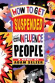 HOW TO GET SUSPENDED AND INFLUENCE PEOPLE by Adam Selzer