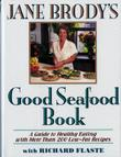 JANE BRODY'S GOOD SEAFOOD BOOK by Jane Brody