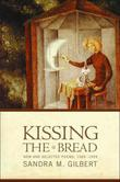 KISSING THE BREAD by Sandra M. Gilbert