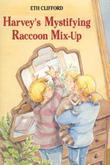 HARVEY'S MYSTIFYING RACCOON MIX-UP by Eth Clifford