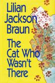 THE CAT WHO WASN'T THERE by Lilian Jackson Braun