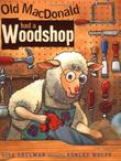 OLD MACDONALD HAD A WOODSHOP by Lisa Shulman