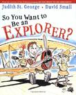 SO YOU WANT TO BE AN EXPLORER? by Judith St. George