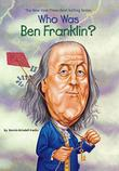 WHO WAS BEN FRANKLIN? by Dennis Brindell Fradin