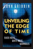 UNVEILING THE EDGE OF TIME by John Gribbin