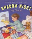 SHADOW NIGHT by Kay Chorao
