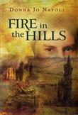 FIRE IN THE HILLS by Donna Jo Napoli