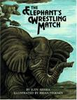 THE ELEPHANT'S WRESTLING MATCH by Judy Sierra