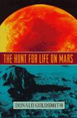 THE HUNT FOR LIFE ON MARS by Donald Goldsmith