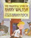 THE FRIGHTFUL STORY OF HARRY WALFISH by Brian Floca