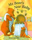 MR. BEAR'S NEW BABY by Debi Gliori