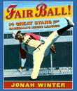 FAIR BALL! by Jonah Winter