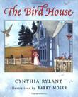 THE BIRD HOUSE by Cynthia Rylant