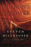 THE KNIFE THROWER by Steven Millhauser