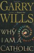 WHY I AM A CATHOLIC by Garry Wills