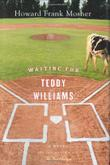 WAITING FOR TEDDY WILLIAMS by Howard Frank Mosher